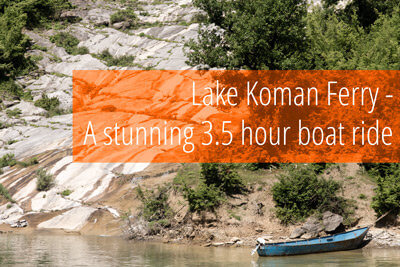 Lake Koman Ferry in Albania – a stunning boat ride!