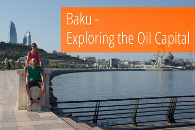 Baku – the stunning oil capital