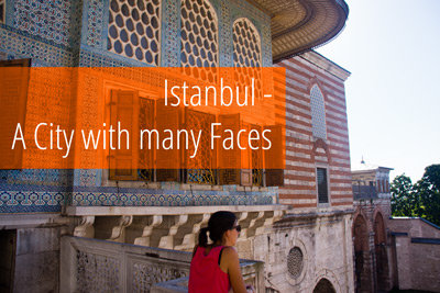 Istanbul – a city with many faces!
